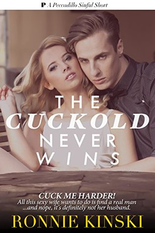 The Cuckold Never Wins: Cuck Me Harder! (a sizzling story of a sexy housewife's fantasy for a BBC to turn her into a hotwife... and little voyeur cuck's need to please her!)