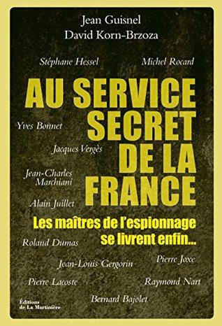 Au service secret de la France: Les maîtres de l'espionnage se livrent enfin... (NON FICTION)