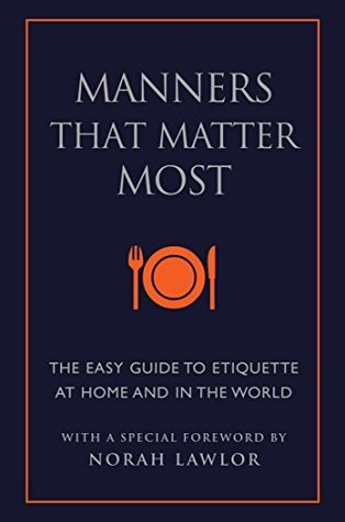 Manners That Matter Most The Easy Guide to Etiquette At Home and In the World (Little Book