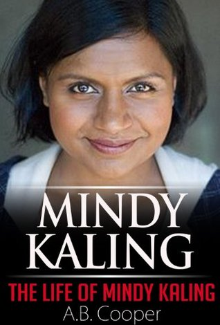 Mindy Kaling : The Life of Mindy Kaling