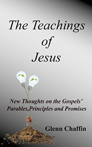 The Teachings of Jesus: New Thoughts on the Gospel's Principles, Prayers and Parables (New Thought Fundamentals Book 1)