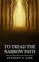 To Tread the Narrow Path: A Novella in Four Parts