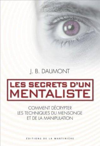 Les secrets d'un mentaliste. Comment décrypter les techniques du mensonge et de la manipulation (Non Fiction)