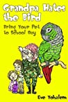 GRANDPA HATES THE BIRD: Bring Your Pet to School Day ( Book 3)