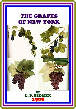The Grapes of New York by U. P. Hedrick : (full image Illustrated)