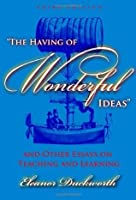 """""""The Having of Wonderful Ideas"""" and Other Essays on Teaching and Learning"""