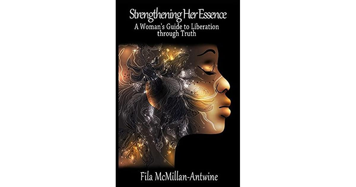 70ad53d1a2cc Strengthening Her Essence  A Woman s Guide to Liberation through Truth by  Fila McMillan-Antwine