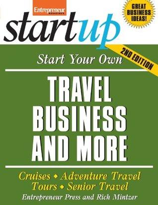 Start Your Own Travel Business: Cruises, Adventure Travel, Tours, Senior Travel