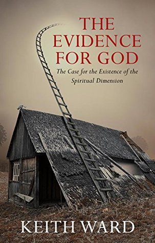 The Evidence for God  The Case for the Existence of the Spiritual Dimension