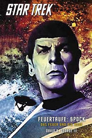 Feuertaufe: Spock - Das Feuer und die Rose (Star Trek: Crucible, #2)