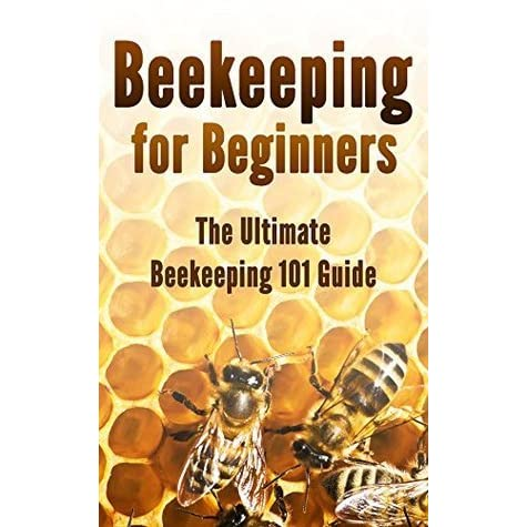Beekeeping for beginners the ultimate beekeeping 101 guide by kevin hoard reviews discussion - Beekeeping beginners small business ...