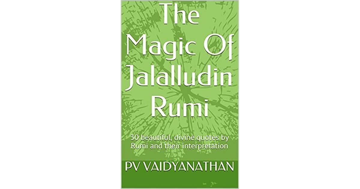 The Magic Of Jalalludin Rumi 30 Beautiful Divine Quotes By Rumi
