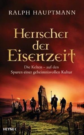 Herrscher der Eisenzeit- Die Kelten - Auf den Spuren einer geheimnisvollen Kultur