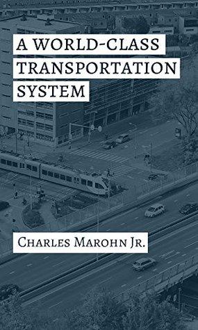 A World Class Transportation System by Charles L. Marohn Jr.