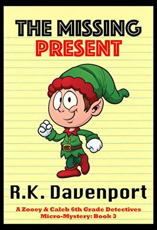 The Missing Present (Mystery Book for Kids Ages 6-8, 9-12, Free Stories, Bedtime Stories) (Zooey & Caleb 6th Grade Detectives 3)