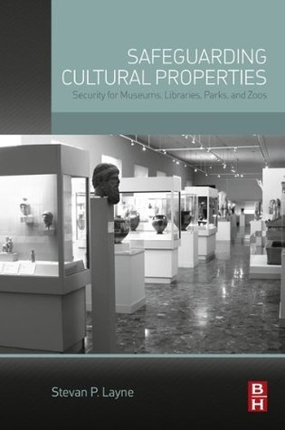 Safeguarding Cultural Properties: Security for Museums, Libraries, Parks, and Zoos