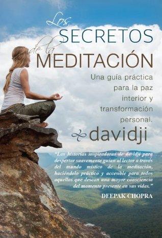 Los Secretos De La Meditación: Una Guía Práctica Para La Paz Interior Y Transformación Personal Feb 1, 2014  by  Davidji