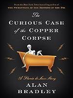 The Curious Case of the Copper Corpse: A Flavia de Luce Story (Flavia de Luce, #6.5)