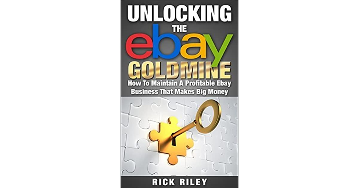 unlocking the ebay goldmine how to maintain a profitable ebay business that makes big money by rick riley