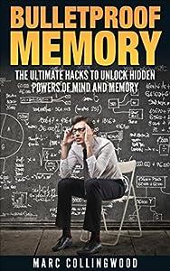 Bulletproof Memory: The Ultimate Hacks To Unlock Hidden Powers of Mind and Memory (Unlimited Memory Book 1)