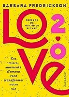 Love 2.0: ces micro-moments d'amour vont transformer votre vie (Hors collection-Psychologie)