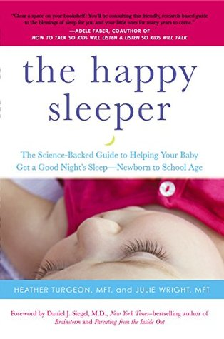 Cover for The Happy Sleeper: The Science-Backed Guide to Helping Your Baby Get a Good Night's Sleep-Newborn to School Age, by Heather Turgeon
