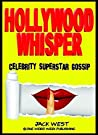 HOLLYWOOD WHISPER Celebrity Superstar Gossip #1: An Odd Collection of 233 Articles About Celebrities, the Infamous and the Strange