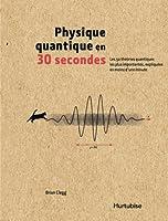 Physique quantique en 30 secondes : les 50 théories quantiques les plus importantes, expliquées en moins d'une minute