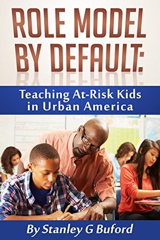 Role Model By Default: Teaching At-Risk Kids in Urban America