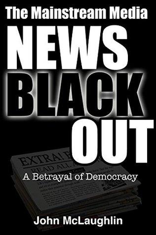The Mainstream Media News Blackout: A Betrayal of Democracy