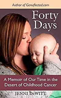 Forty Days: A Memoir of Our Time in the Desert of Childhood Cancer