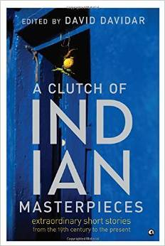A Clutch of Indian Masterpieces: Extraordinary Short Stories from