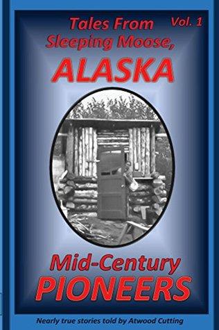 Tales From Sleeping Moose, Alaska Vol.1 Mid-Century Pioneers