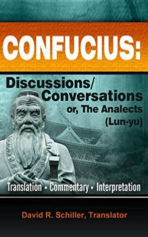CONFUCIUS: Discussions/Conversations, or the Analects (Lun-yu), Complete