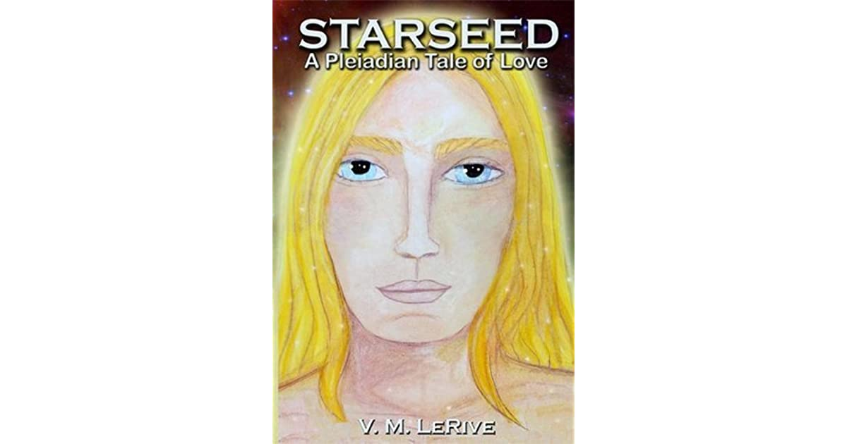Starseed: A Pleiadian Tale of Love by V M  LeRive