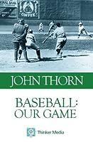 Baseball: Our Game