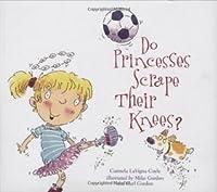 Do Princesses Scrape Their Knees? (Princesses Series)