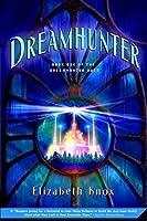 Dreamhunter (The Dreamhunter Duet #1)