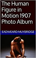 The Human Figure in Motion 1907 Photo Album