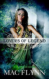 Elven Desires (Lovers of Legend #3)