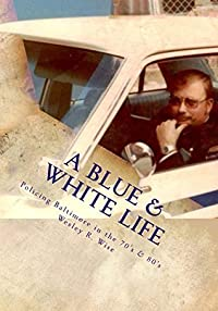 A Blue & White Life: Policing Baltimore in the 1970's & 1980's
