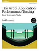The Art of Application Performance Testing: From Strategy to Tools