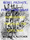 """5th Texas Infantry: Rebel Private Front And Rear: Experiences in Company """"F"""" in the Civil War (With Interactive Table of Contents) (Civil War Texas Infantry Book 2)"""