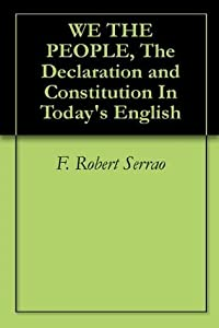 WE THE PEOPLE, The Declaration and Constitution In Today's English