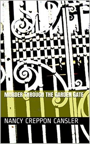 Murder Through The Garden Gate By Nancy Creppon Cansler