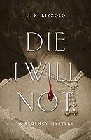 Die I Will Not: A Regency Mystery (Regency Mysteries)