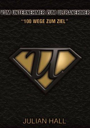 Vom Unternehmer Zum Ultranehmer - 100 Wege Zum Ziel Julian Hall, Jeremy Salmon, Web Translations
