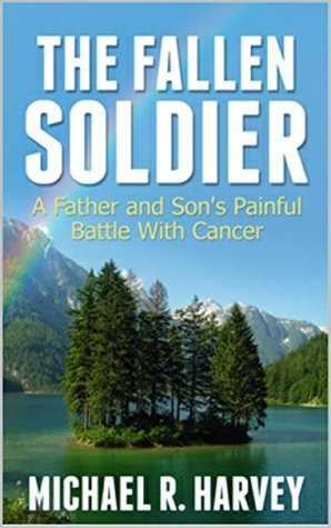 The Fallen Soldier: A Father and Son's Painful Battle With Cancer