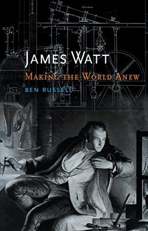 James Watt Making the World Anew