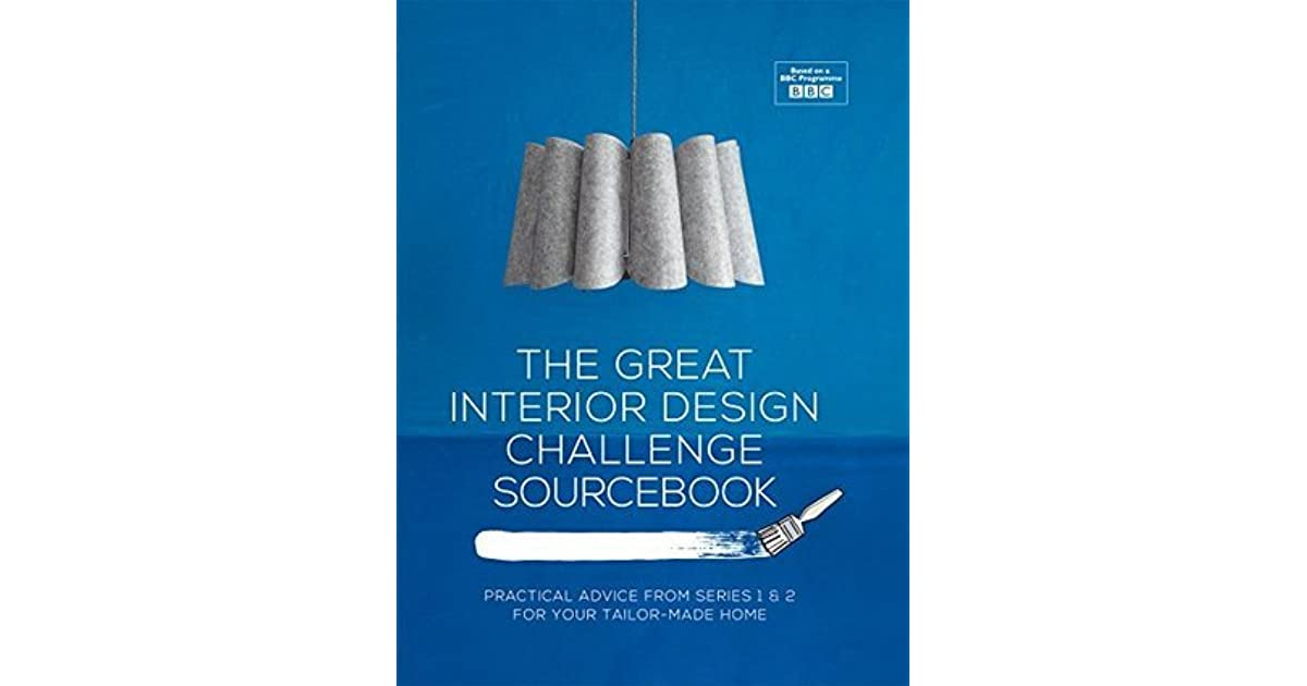 The Great Interior Design Challenge Sourcebook Practical Advice From Series 12 For Your Tailor Made Home By Tom Dyckhoff